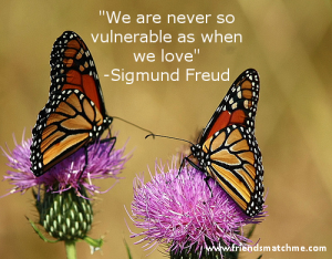 """We are never as vulnerable as when we love"" - Sigmund Freud"